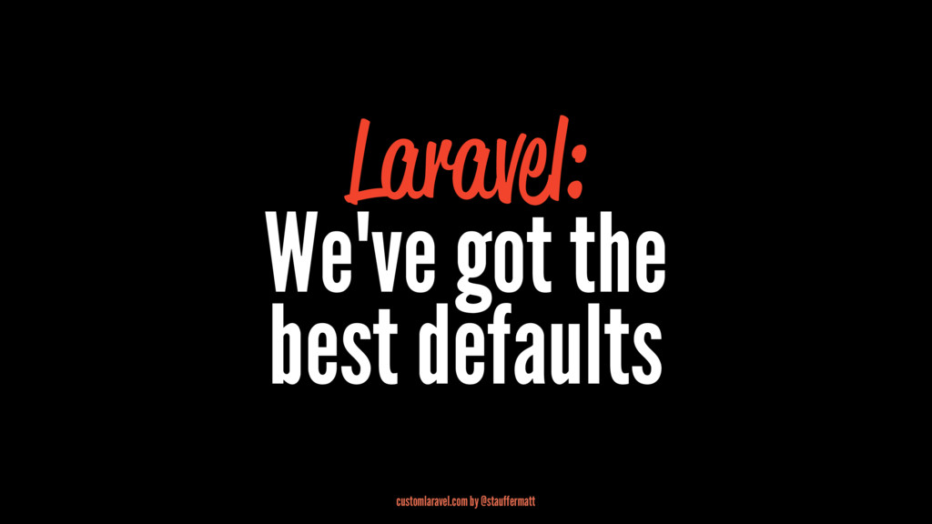Laravel: We've got the best defaults customlara...