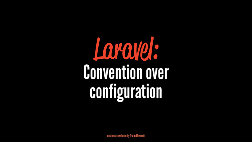 Laravel: Convention over configuration customla...