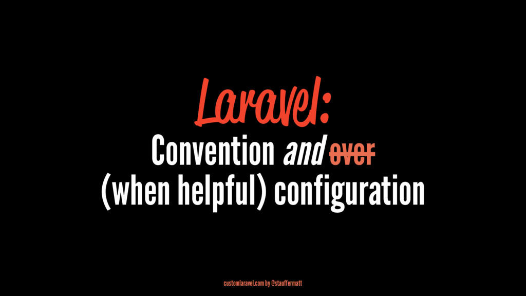 Laravel: Convention and over (when helpful) con...