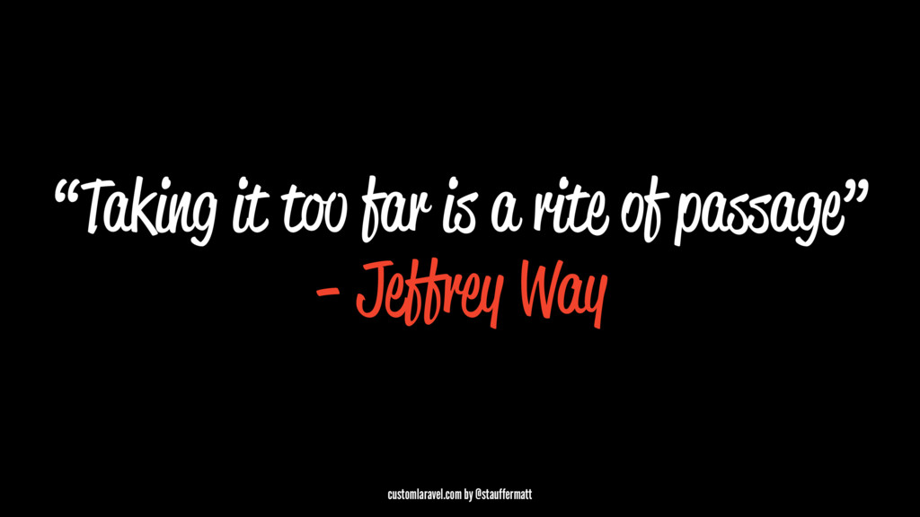 """Taking it too far is a rite of passage"" - Jeff..."