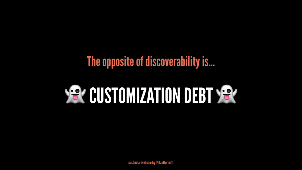 The opposite of discoverability is... ! CUSTOMI...