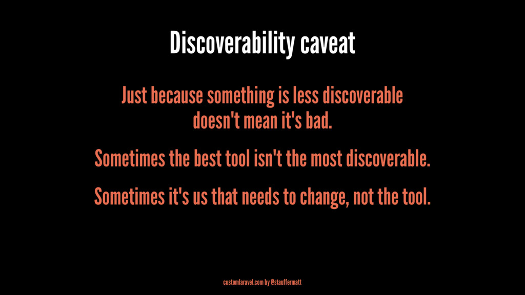 Discoverability caveat Just because something i...