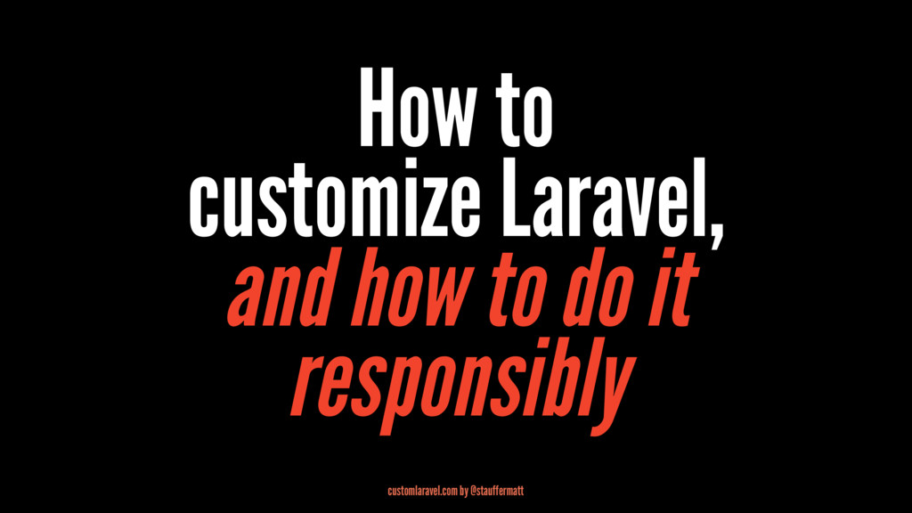 How to customize Laravel, and how to do it resp...