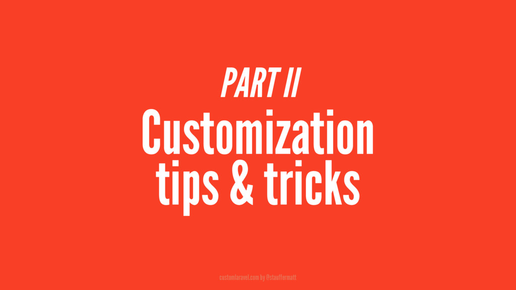 PART II Customization tips & tricks customlarav...