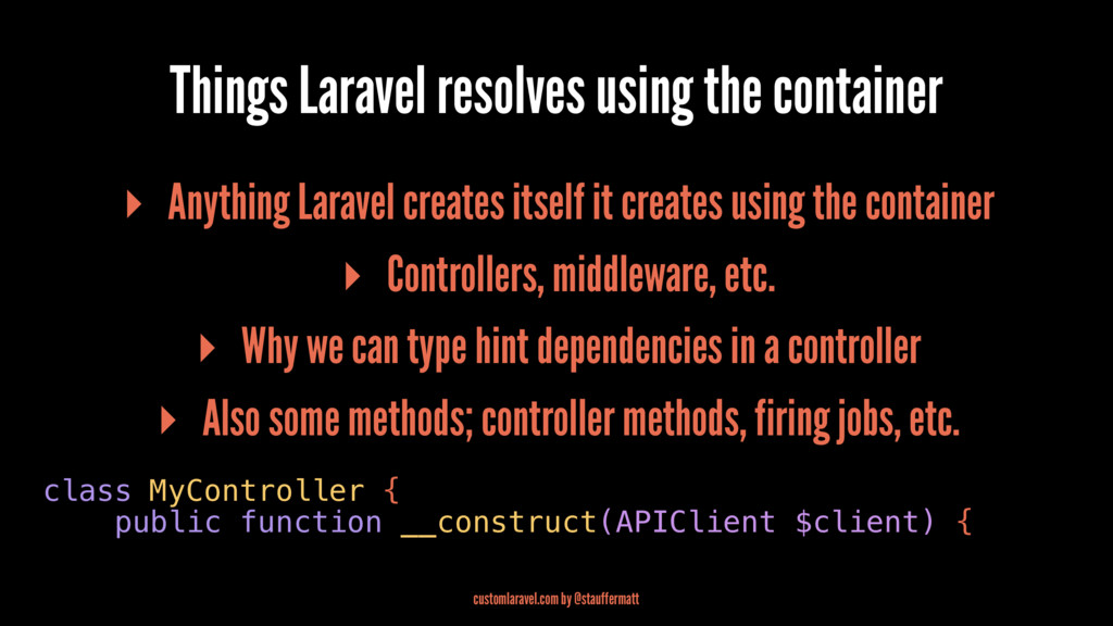 Things Laravel resolves using the container ▸ A...