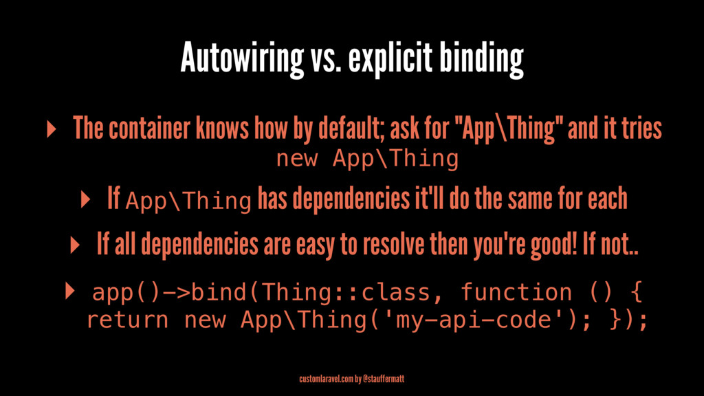 Autowiring vs. explicit binding ▸ The container...