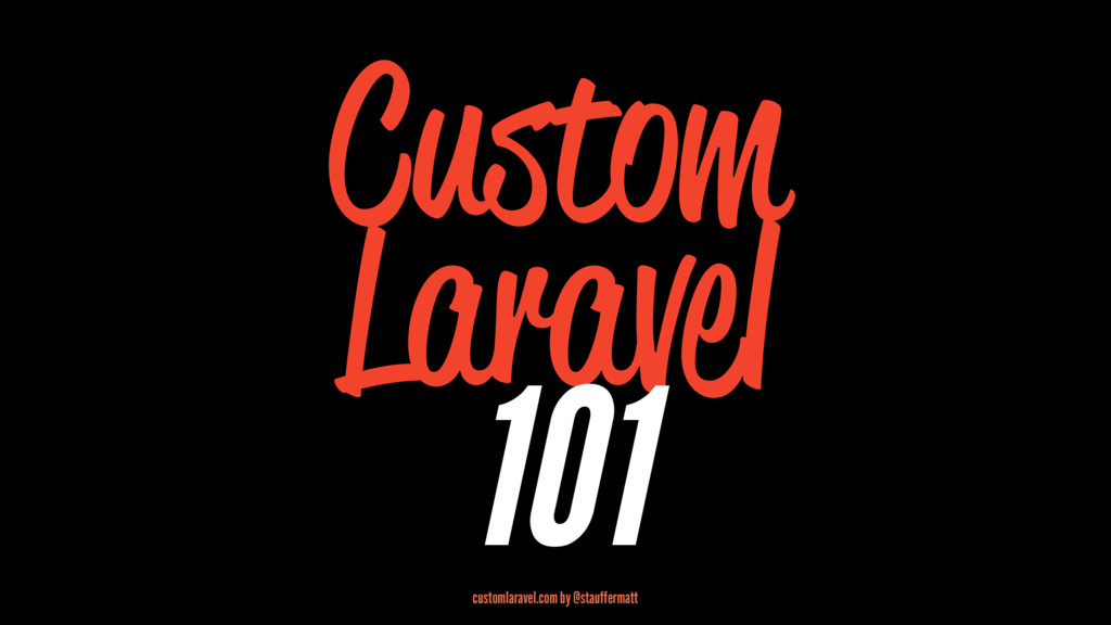 Custom Laravel 101 customlaravel.com by @stauff...