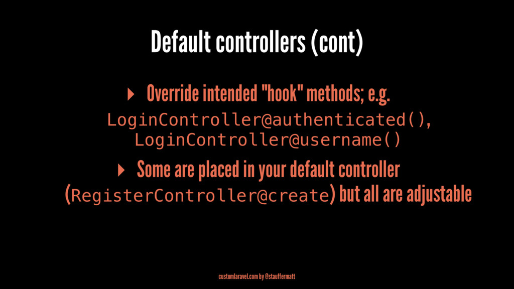 Default controllers (cont) ▸ Override intended ...