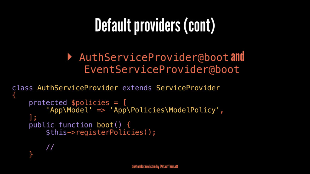 Default providers (cont) ▸ AuthServiceProvider@...