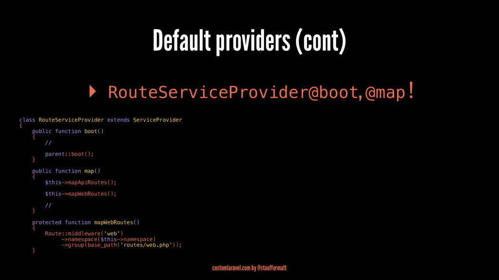 Default providers (cont) ▸ RouteServiceProvider...