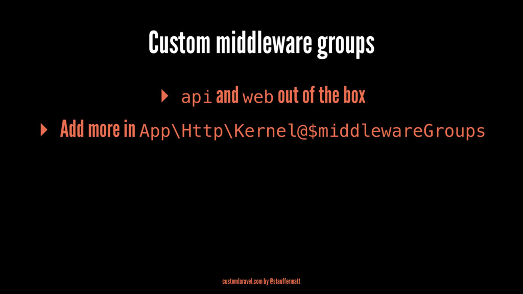 Custom middleware groups ▸ api and web out of t...