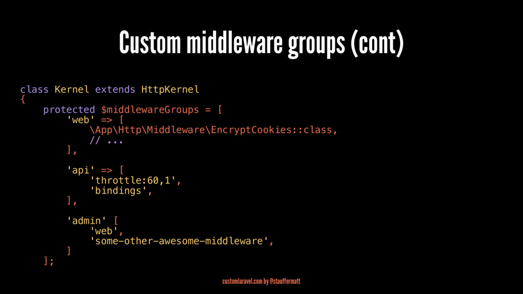 Custom middleware groups (cont) class Kernel ex...
