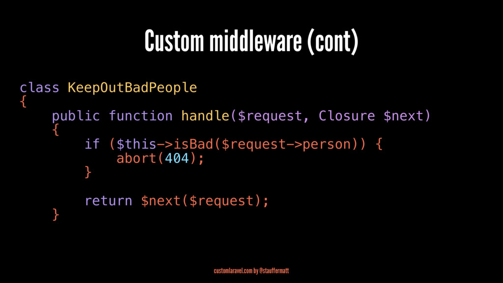 Custom middleware (cont) class KeepOutBadPeople...