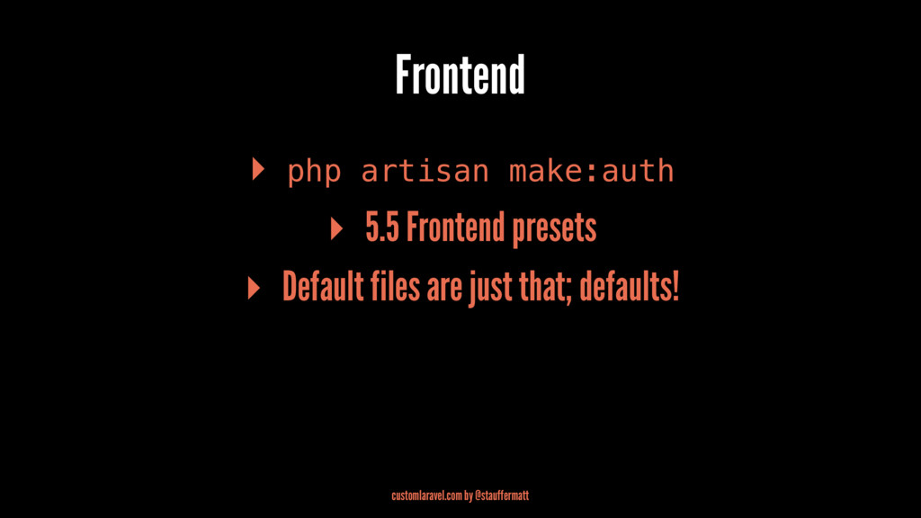 Frontend ▸ php artisan make:auth ▸ 5.5 Frontend...