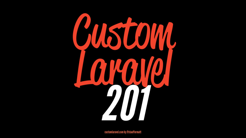 Custom Laravel 201 customlaravel.com by @stauff...