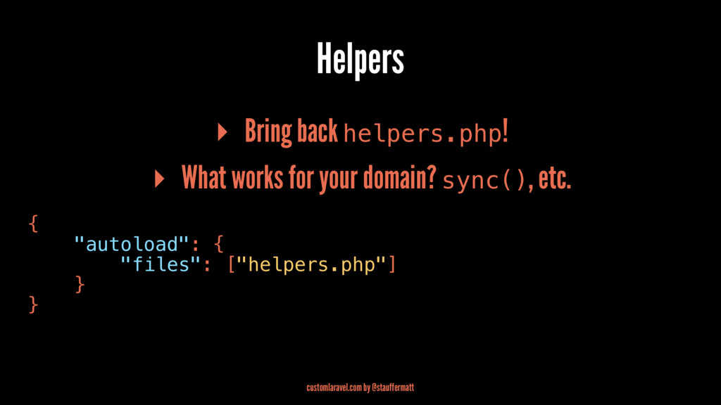 Helpers ▸ Bring back helpers.php! ▸ What works ...