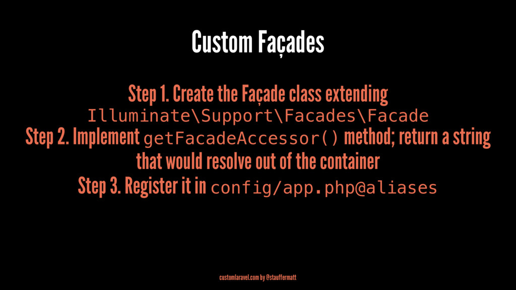 Custom Façades Step 1. Create the Façade class ...