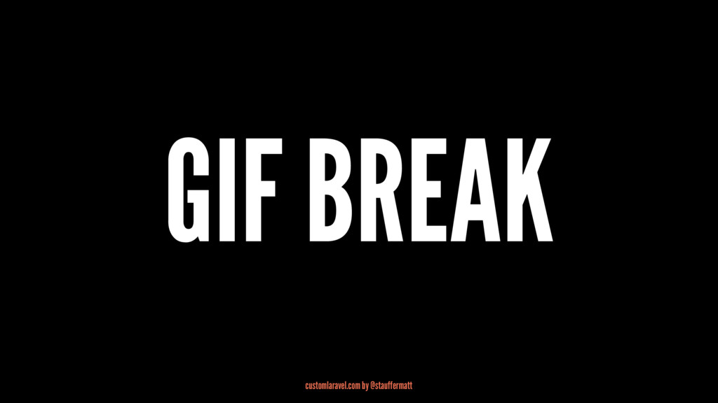 GIF BREAK customlaravel.com by @stauffermatt