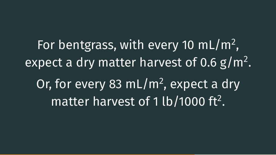 For bentgrass, with every 10 mL/m2, expect a dr...
