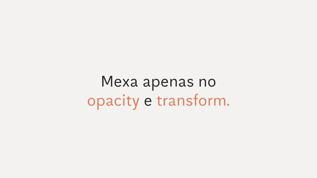Mexa apenas no opacity e transform.