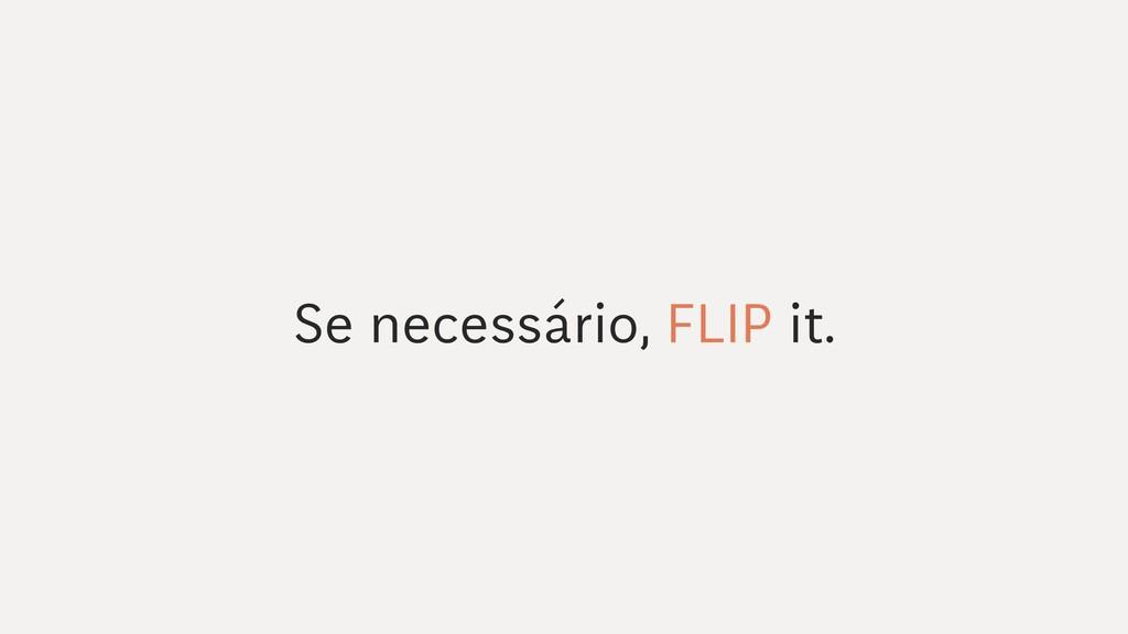 Se necessário, FLIP it.
