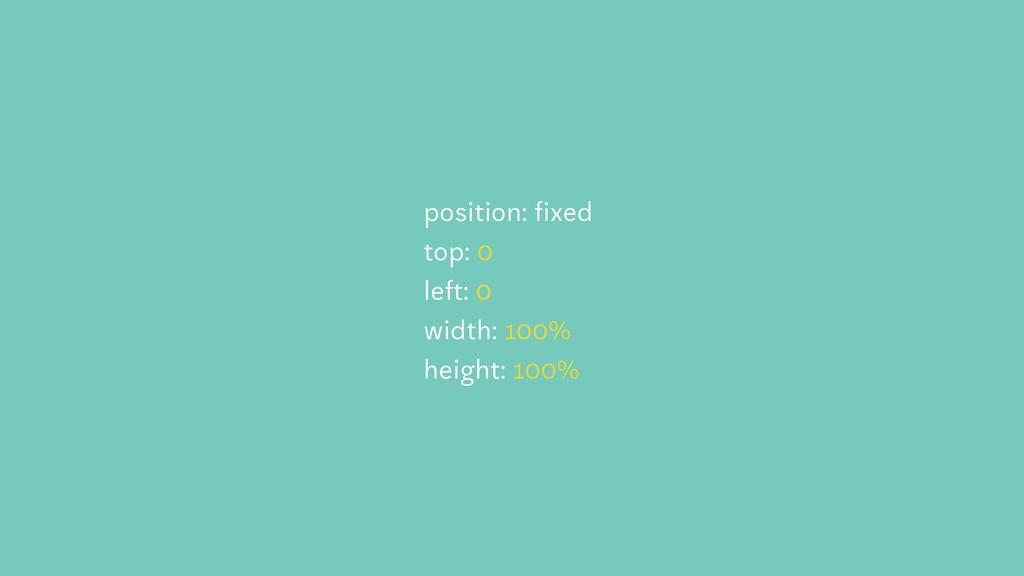 position: fixed top: 0 left: 0 width: 100% heig...