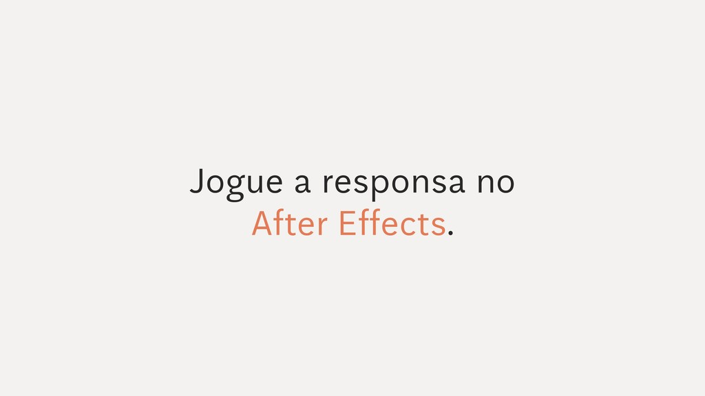 Jogue a responsa no After Effects.