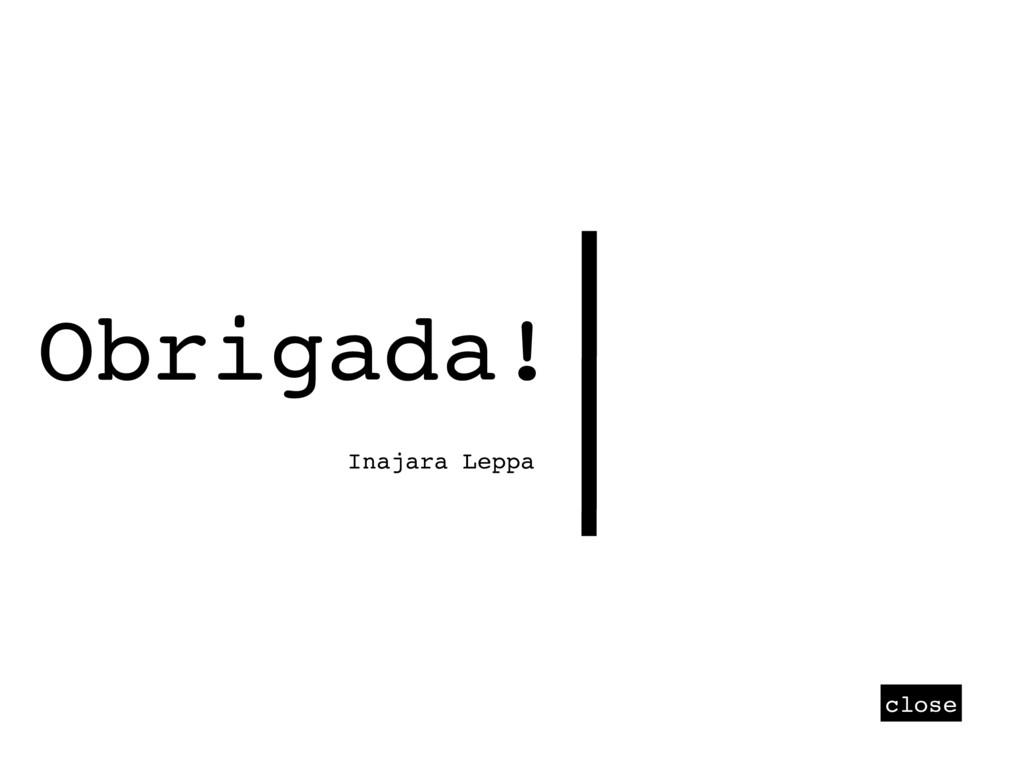 close Obrigada! Inajara Leppa