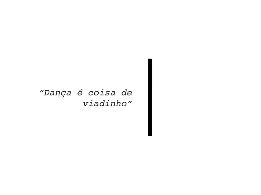 """""""Dança é coisa de viadinho"""""""