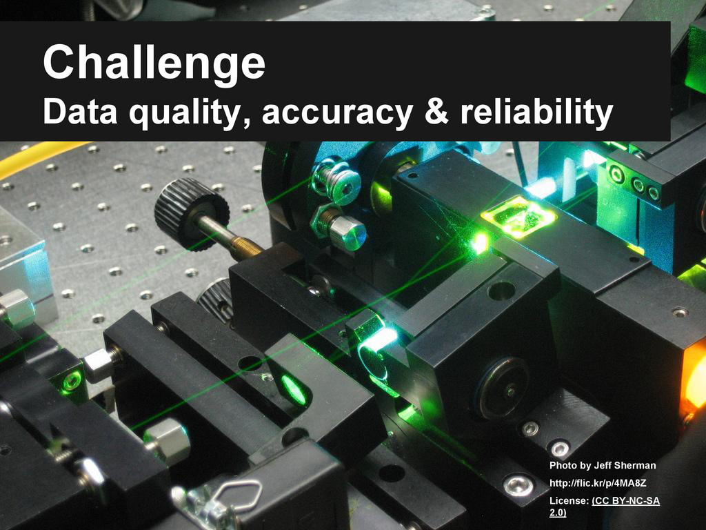 Challenge Data quality, accuracy & reliability ...