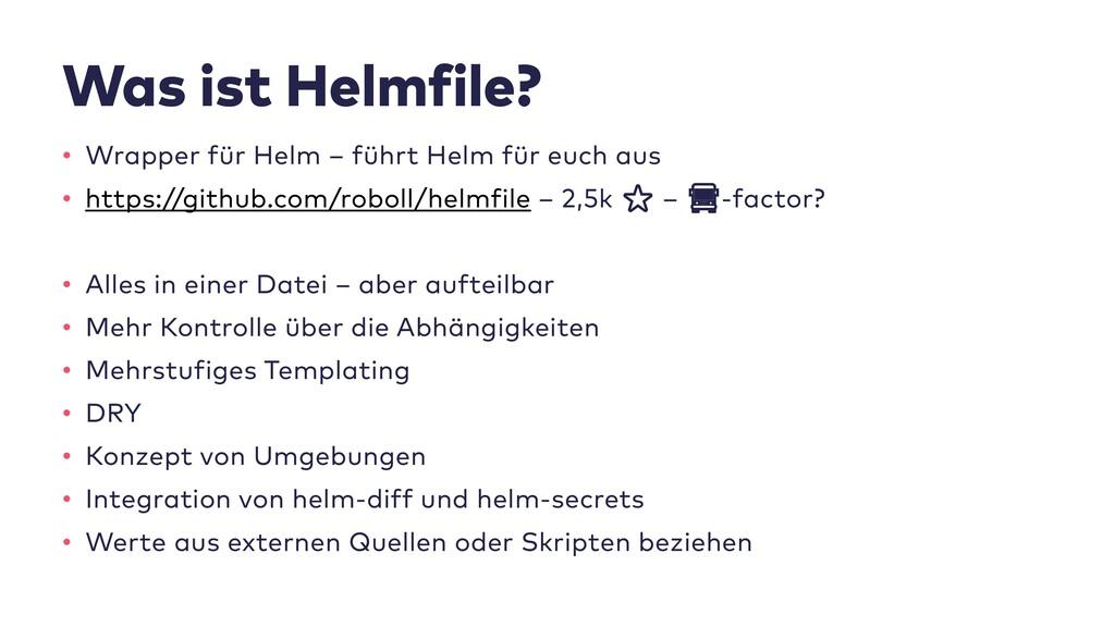 Was ist Helmfile? • Wrapper für Helm – führt He...