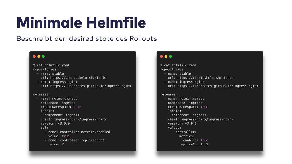 Minimale Helmfile Beschreibt den desired state ...
