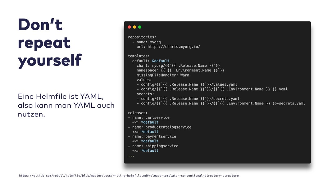Eine Helmfile ist YAML, also kann man YAML auch...