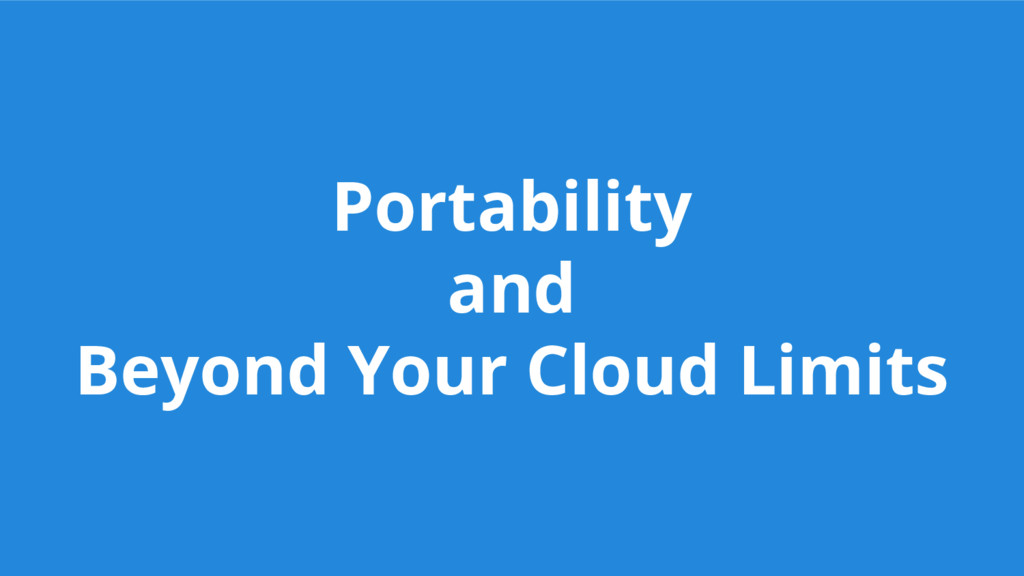 Portability and Beyond Your Cloud Limits