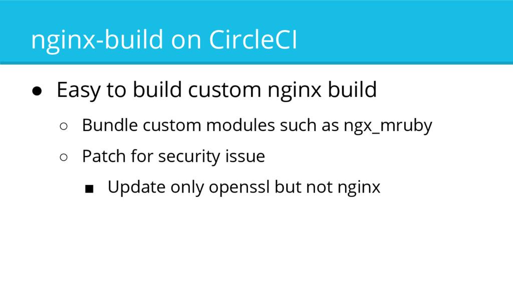 nginx-build on CircleCI ● Easy to build custom ...