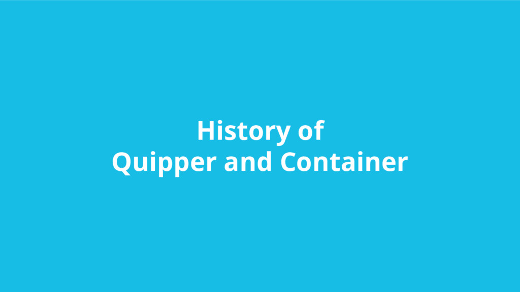 History of Quipper and Container