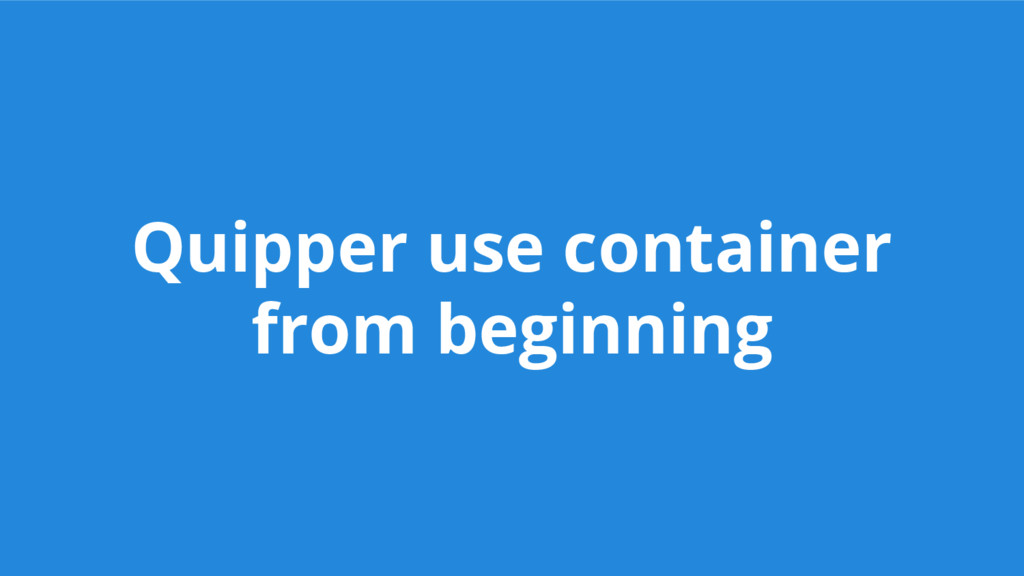 Quipper use container from beginning
