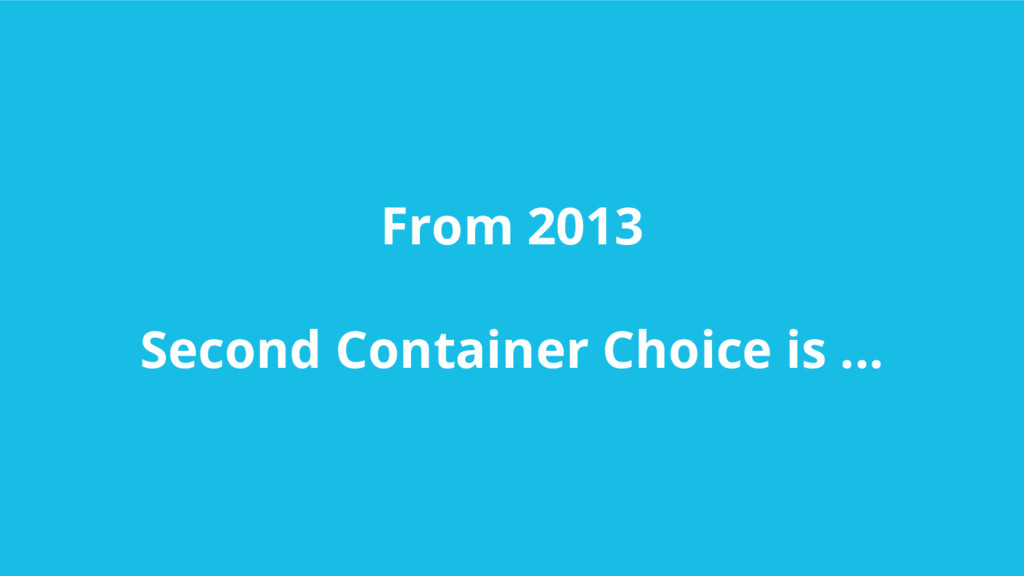 From 2013 Second Container Choice is ...