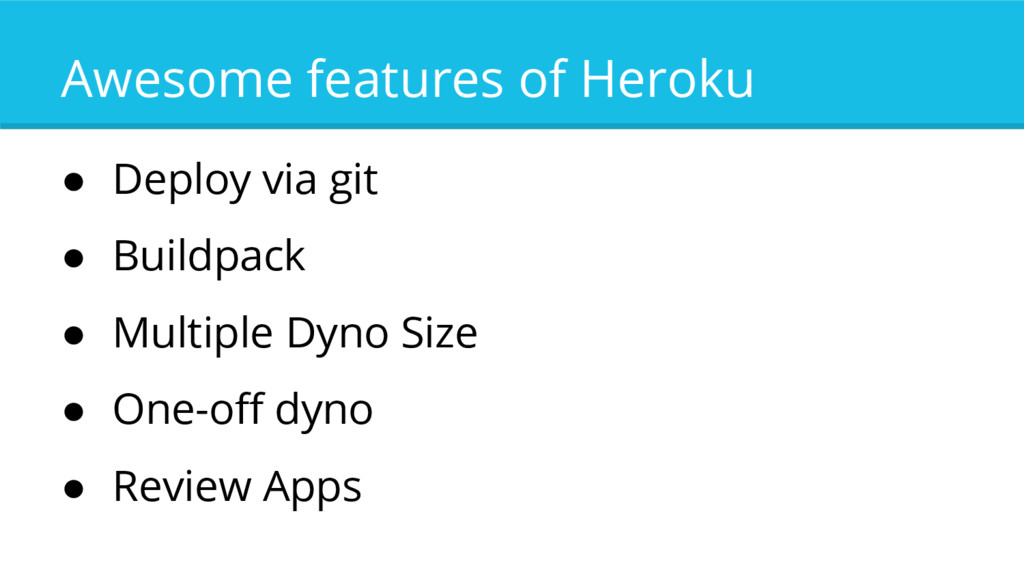 Awesome features of Heroku ● Deploy via git ● B...