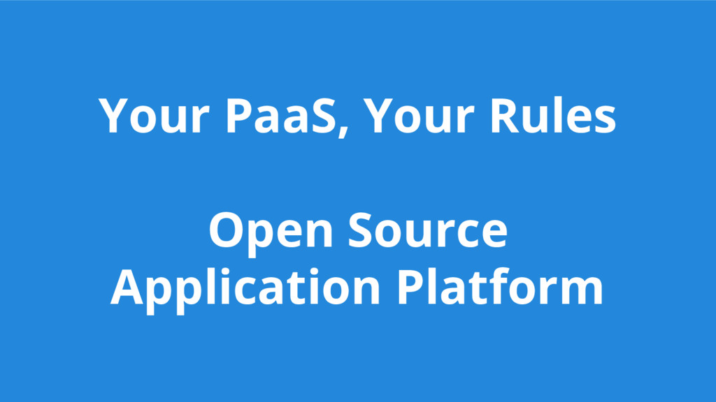 Your PaaS, Your Rules Open Source Application P...