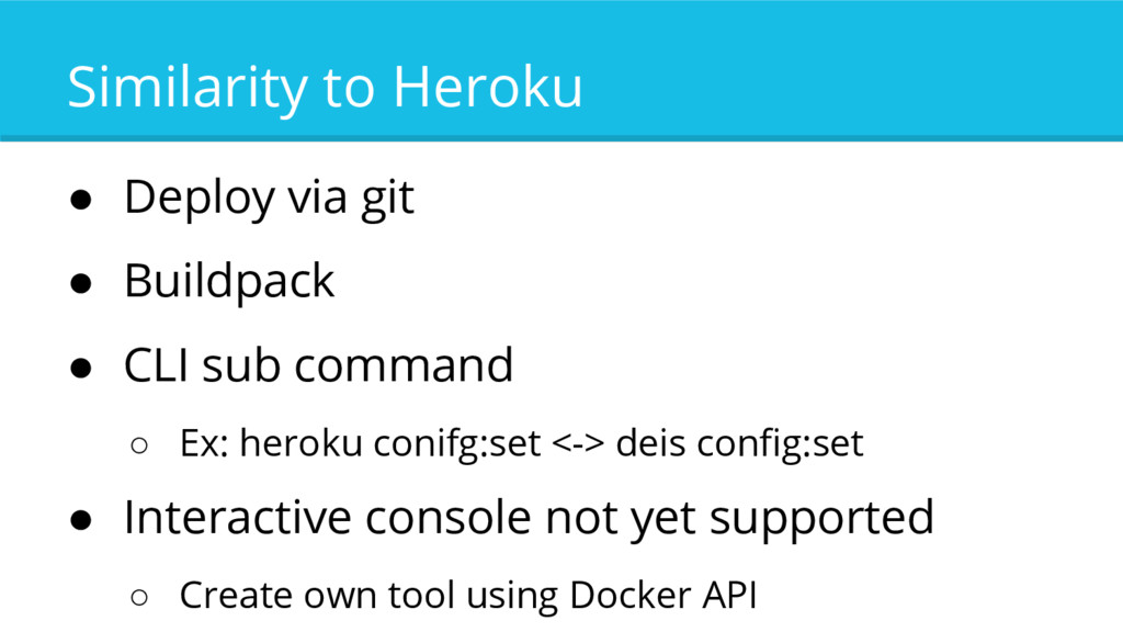 Similarity to Heroku ● Deploy via git ● Buildpa...