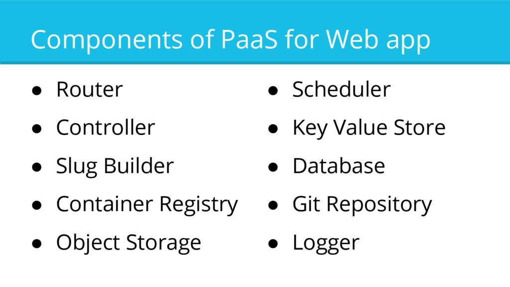 Components of PaaS for Web app ● Router ● Contr...