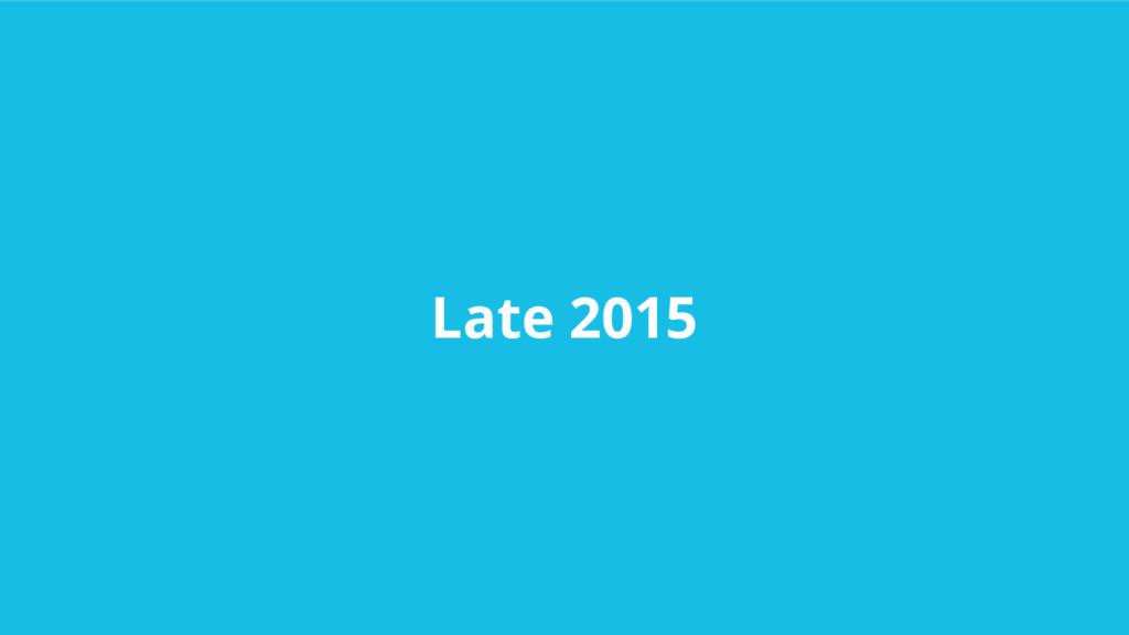 Late 2015