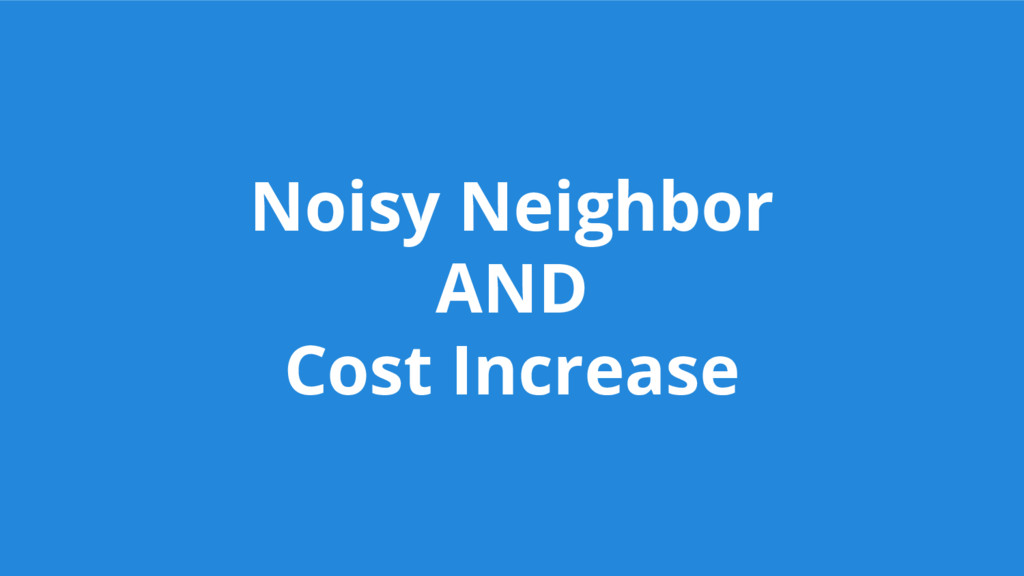 Noisy Neighbor AND Cost Increase