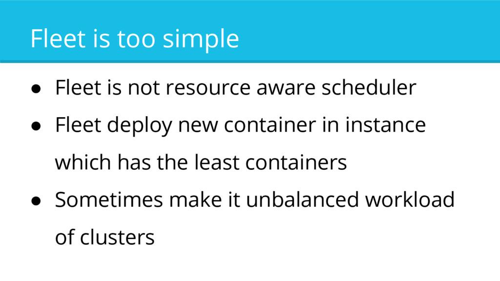 Fleet is too simple ● Fleet is not resource awa...