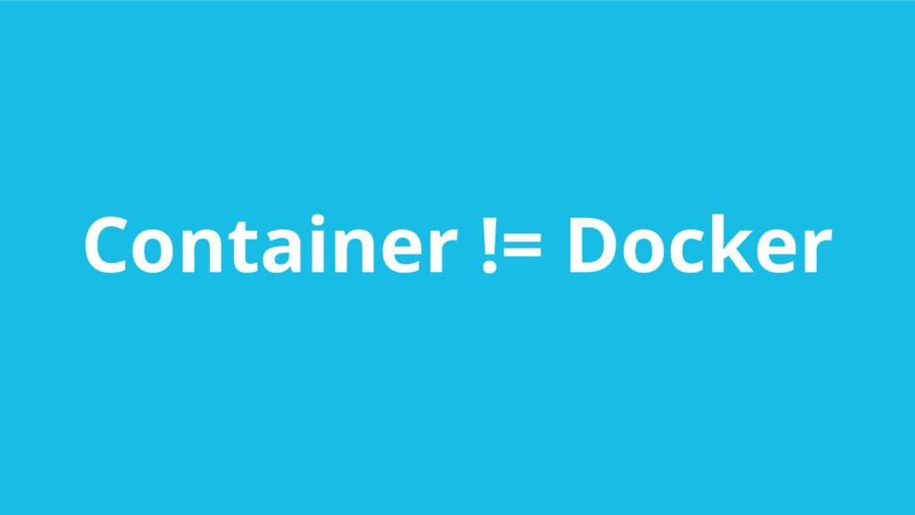 Container != Docker