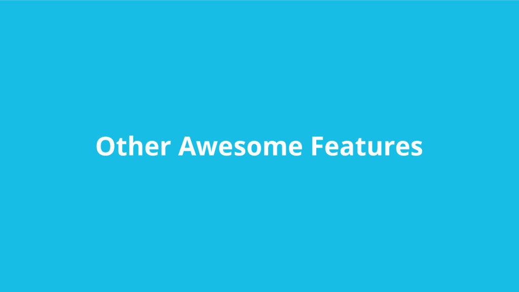 Other Awesome Features