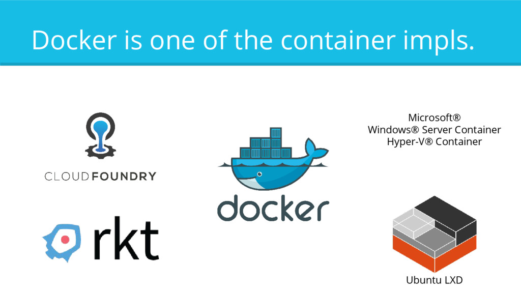 Docker is one of the container impls. Ubuntu LX...