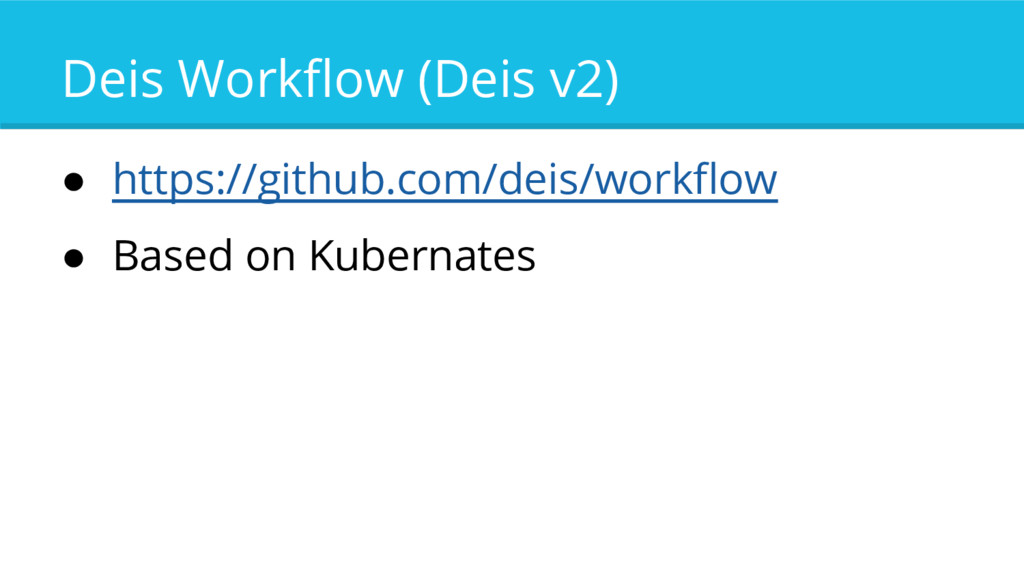 Deis Workflow (Deis v2) ● https://github.com/de...