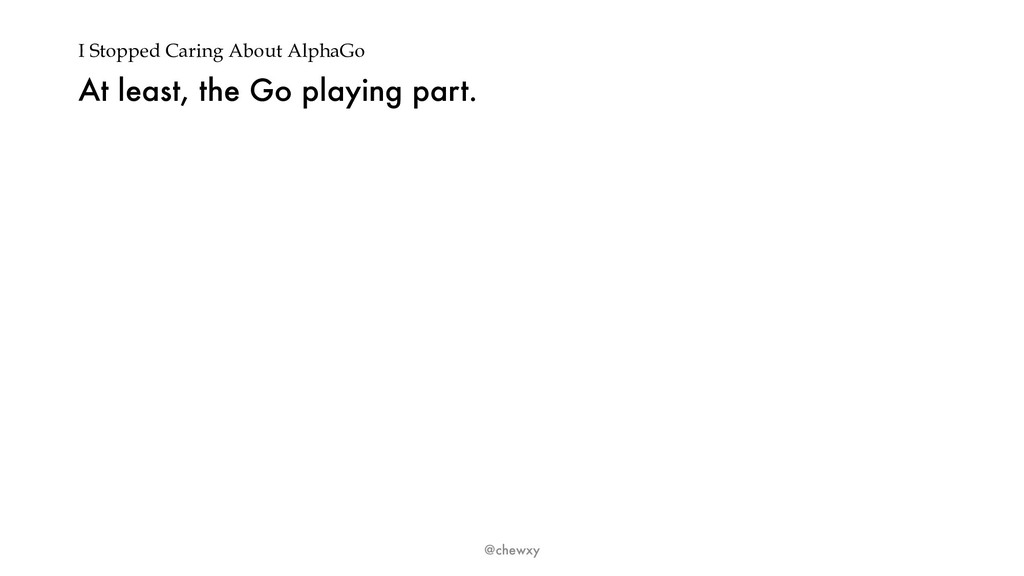 I Stopped Caring About AlphaGo At least, the Go...